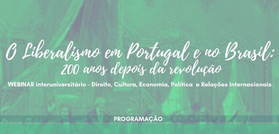INTER-UNIVERSITY WEBINAR – LIBERALISM IN PORTUGAL AND BRAZIL: 200 YEARS AFTER THE REVOLUTION.