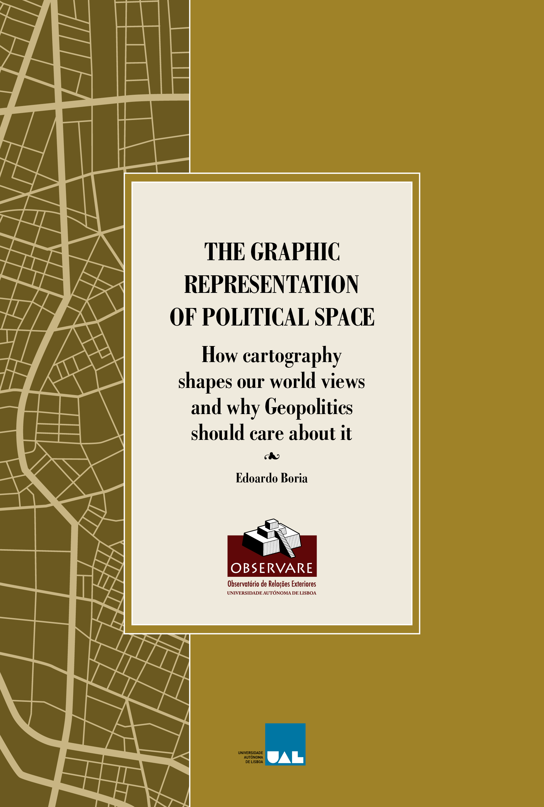 THE GRAPHIC REPRESENTATION OF POLITICAL SPACE. How cartography shapes our world views and why Geopolitics should care about it.